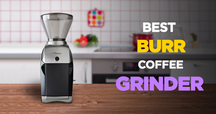 Best Burr Coffee Grinder In 2019 The Beginner S Guide Reviews