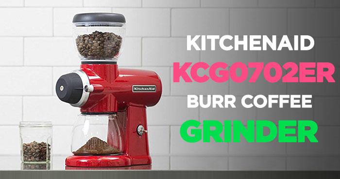 KitchenAid KCG0702ER Burr Coffee Grinder Review